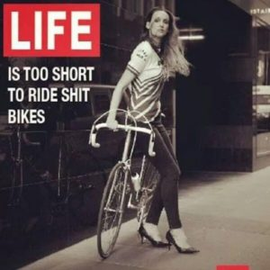 Life is too short to ride shit bikes